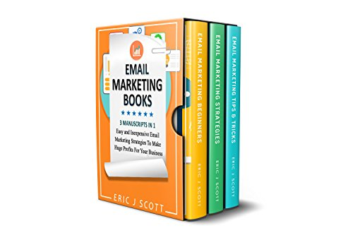 Email Marketing:  3 Manuscripts in 1, Easy and Inexpensive Email Marketing Strategies to Make a Huge Impact on Your Business