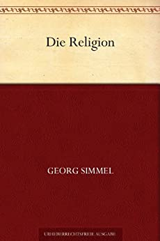 georg simmel essays on religion Georg simmel 1858-1918 german sociologist and philosopher simmel is credited as the founder of sociology as a distinct field of scientific study while focusing on the study of society and social relationships, simmel's works reflect his interest in a variety of disciplines, including psychology, philosophy, religion, and art.