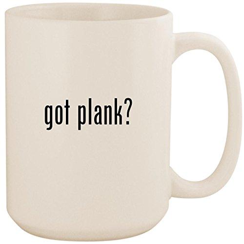 got plank? - White 15oz Ceramic Coffee Mug Cup (Afire Planks Grilling)