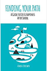 Finding Your Path: A Guide to Life and Happiness After School Hardcover