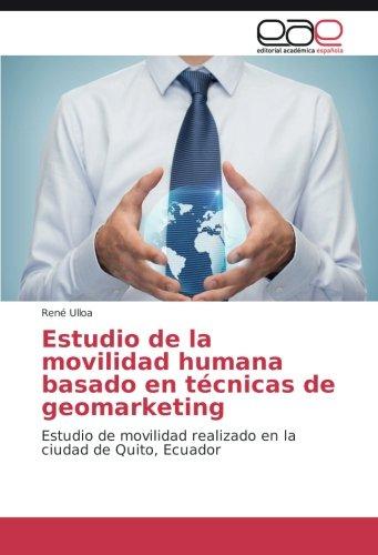 Descargar Libro Estudio De La Movilidad Humana Basado En Técnicas De Geomarketing: Estudio De Movilidad Realizado En La Ciudad De Quito, Ecuador René Ulloa