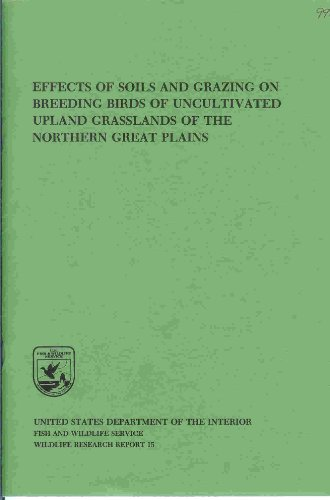 Effects of soils and grazing on breeding birds of uncultivated upland grasslands of the northern Great Plains (Wildlife research report / U.S. Dept. of the Interior, Fish and Wildlife Service)