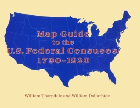 Map Guide to the U.S. Federal Censuses, 1790-1920 by William Thorndale Published by Genealogical Publishing Company 1st (first) edition (1995) Paperback