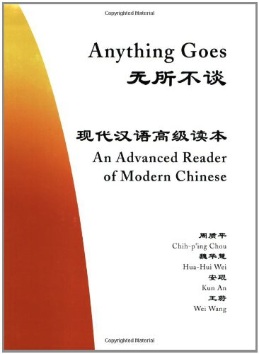 Anything Goes: An Advanced Reader of Modern Chinese (The...