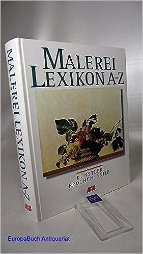 Künstler Maler Az malerei lexikon a z künstler epochen stile amazon de