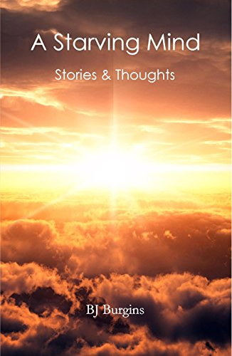 A Starving Mind: Stories & Thoughts by B.J. Burgins