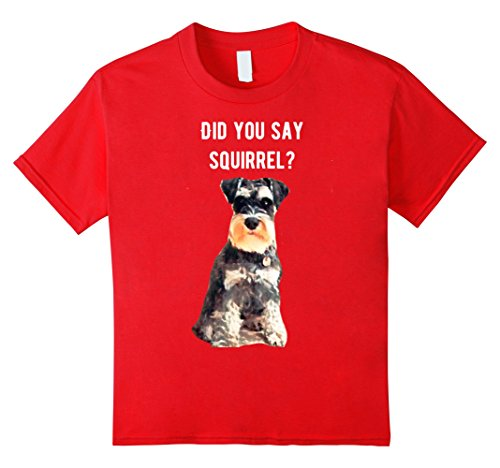 Kids Miniature Schnauzer Did you say Squirrel Shirt 12 (Childrens Miniature)