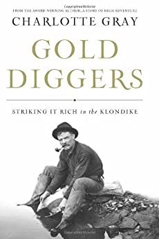 Gold Diggers: Striking It Rich in the Klondike by [Gray, Charlotte]