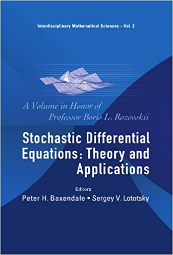 Stochastic Differential Equations: Theory and Applications, a Volume in Honor of Professor Boris L Rozovskii (Interdisciplinary Mathematical Sciences)