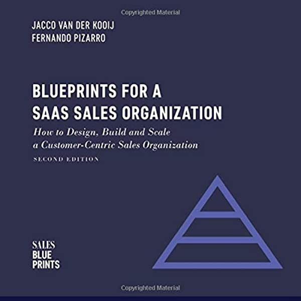 Blueprints For A Saas Sales Organization How To Design Build And Scale A Customer Centric Sales Organization Sales Blueprints Van Der Kooij Jacco Pizarro Fernando Winning By Design 9781986269797 Amazon Com Books