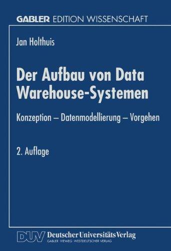 Der Aufbau von Data Warehouse-Systemen: Konzeption  -  Datenmodellierung  -  Vorgehen (German Edition)