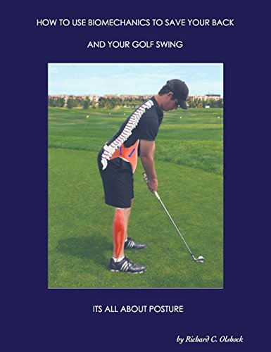 How to Use Biomechanics to Save Your Back and Your Golf Swing: It'S All About Posture!