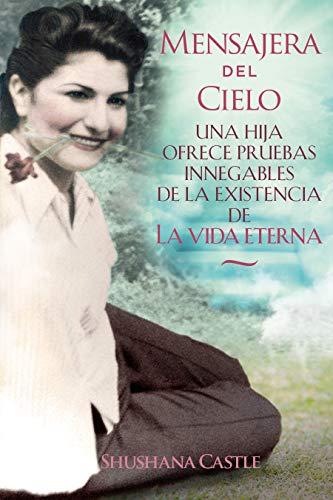 Book: Mensajera del Cielo - La prueba irrefutable de una hija de la vida eterna (Spanish Edition) by Shushana Castle