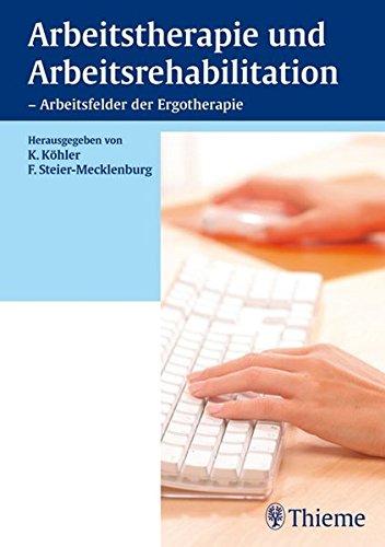 Arbeitstherapie und Arbeitsrehabilitation - Arbeitsfelder der Ergotherapie (Reihe, ERGOTHERAPIE)