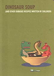 Dinosaur Soup (And Other Dubious Recipes…
