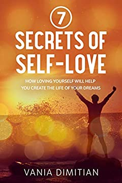7 Secrets of Self-love: How Loving Yourself Will Help You Create the Life of Your Dreams