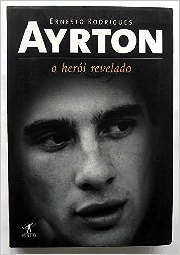 Ayrton. O Heroi Revelado