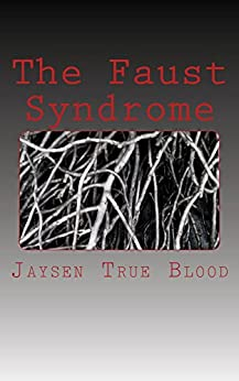 The Faust Syndrome by [True Blood, Jaysen]