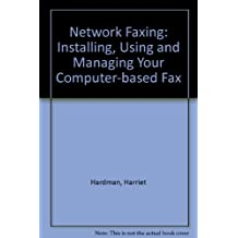 Network Faxing: Choosing and Using Your Computer-Based Fax