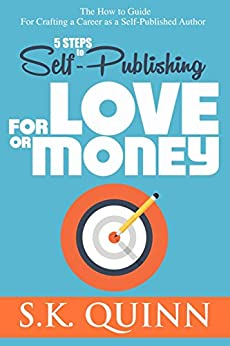 5 Steps to Self-Publishing FOR LOVE OR MONEY: Build a Career as a Self-Published Author (Career Author #2) by [Quinn, S.K.]
