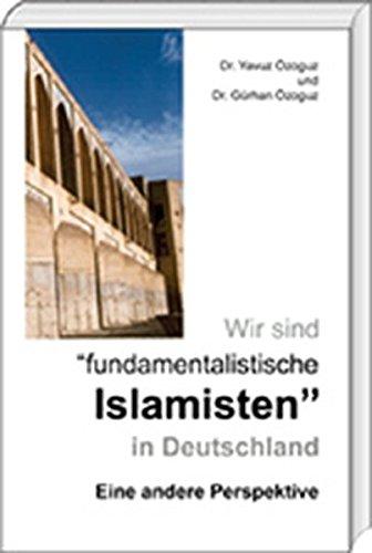 Wir sind 'fundamentalistische Islamisten' in Deutschland