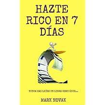 Hazte Rico En 7 Días: Nunca has leído un libro como éste... (Spanish Edition)