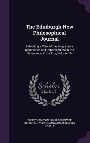 Download The Edinburgh New Philosophical Journal: Exhibiting a View of the Progressive Discoveries and Improvements in the Sciences and the Arts, Volume 16 PDF