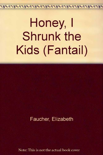 Honey, I Shrunk the Kids (Fantail S.) by Elizabeth Faucher (1990-01-01) Paperback