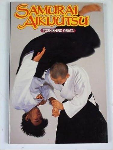Samurai Aikijutsu by Toshishiro Obata (1988-03-02)