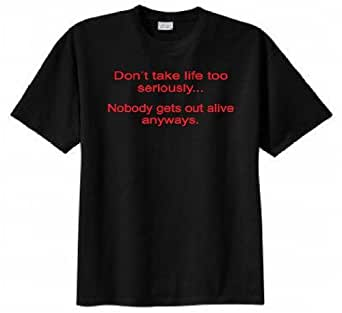 Don't Take Life Too Seriously...nobody Gets Out Alive Anyways T-shirt