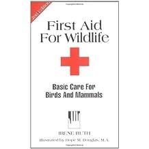First Aid for Wildlife: Basic Care for Birds and Mammals (Basic Manual Wildlife Rehabilitation)