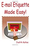E-mail Etiquette Made Easy, Judith Kallos, 1430313811