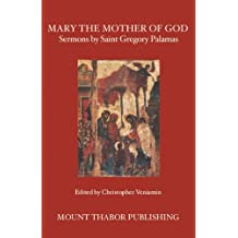 Mary the Mother of God: Sermons by Saint Gregory Palamas