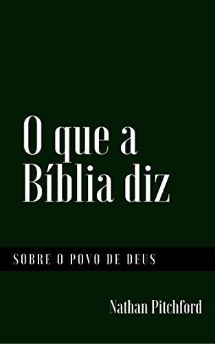 eBook O que a Bíblia diz sobre o povo de Deus: Um compêndio das passagens bíblicas relevante