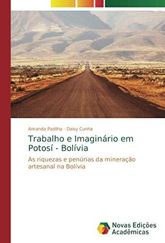Download Trabalho e Imaginário em Potosí - Bolívia: As riquezas e penúrias da mineração artesanal na Bolívia (Portuguese Edition) pdf