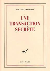 Une transaction secrète par Philippe Jaccottet