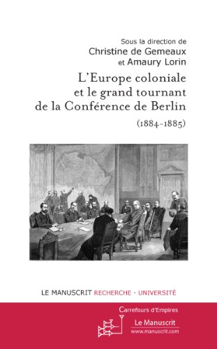 leurope-coloniale-et-le-grand-tournant-de-la-conference-de-berlin-1884-1885-carrefours-dempire-frenc