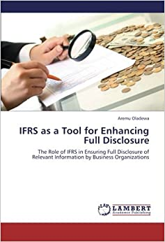 Book IFRS as a Tool for Enhancing Full Disclosure: The Role of IFRS in Ensuring Full Disclosure of Relevant Information by Business Organizations