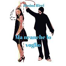 Ma neanche lo voglio (Italian Edition)