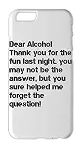 Dear Alcohol Thank you for the fun last night. you may not Iphone 6 plastic case