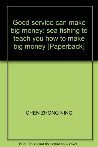 Good service can make big money: sea fishing to teach you how to make big money [Paperback]