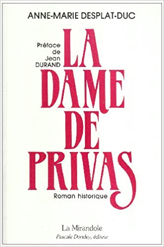 Amazon Fr La Dame De Privas Anne Marie Desplat Duc Livres