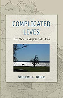 Complicated Lives: Free Blacks in Virginia, 1619–1865 by [Burr, Sherri L.]
