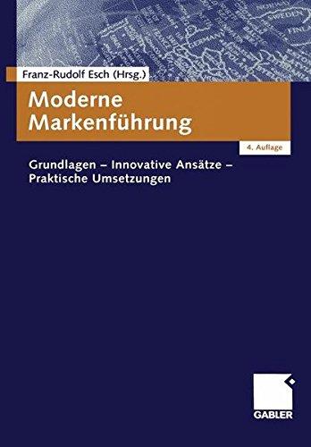 Moderne Markenführung: Grundlagen - Innovative Ansätze - Praktische Umsetzungen