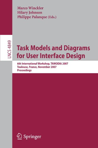 Task Models and Diagrams for User Interface Design: 6th International Workshop, TAMODIA 2007, Toulouse, France, November 7-9, 2007, Proceedings (Lecture Notes in Computer Science) by Brand: Springer
