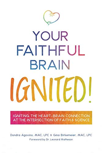 Your Faithful Brain Ignited!: Igniting the Heart-Brain Connection at the Intersection of Faith & - Faithful Heart