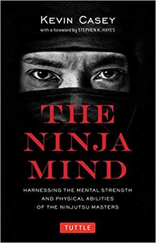 The Ninja Mind: Harnessing the Mental Strength and Physical ...
