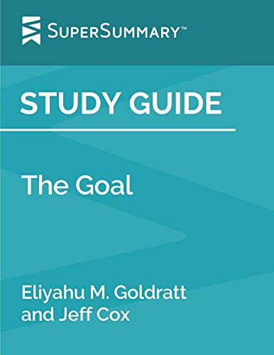 Study Guide: The Goal by Eliyahu M. Goldratt and Jeff Cox (SuperSummary)