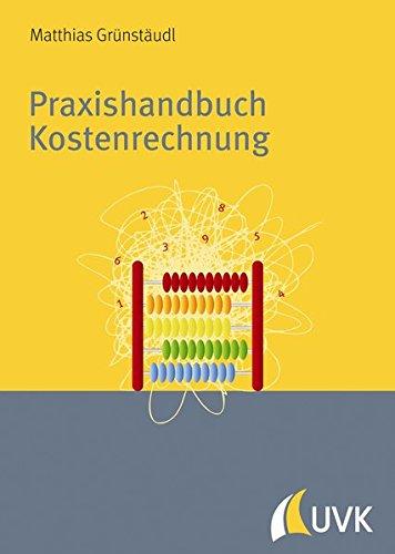 Praxishandbuch Kostenrechnung. Grundlagen, Prozesse, Systeme Taschenbuch – 14. August 2013 Matthias Grünstäudl UVK Verlagsgesellschaft 3867644624 Betriebswirtschaft