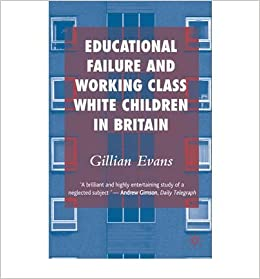 Book [(Educational Failure and Working Class White Children in Britain)] [Author: Gillian Evans] published on (July, 2008)